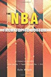 The NBA From Top to Bottom: A History of the NBA, From the No. 1 Team Through No. 1,153