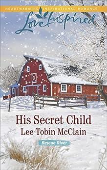 His Secret Child (Rescue River) by [McClain, Lee Tobin]