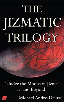 "The Jizmatic Trilogy: ""Under the Moons of Jizma""...and Beyond! by [Andre-Driussi, Michael]"