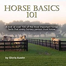 Horse Basics 101: A look at more than 101 of the most important horse facts every horsey person must know.