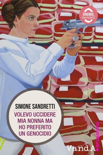Volevo uccidere mia nonna ma ho preferito un genocidio (Italian Edition)