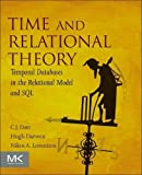 Time and Relational Theory, Second Edition: Temporal Databases in the Relational Model and SQL (The Morgan Kaufmann Series in Data Management Systems)