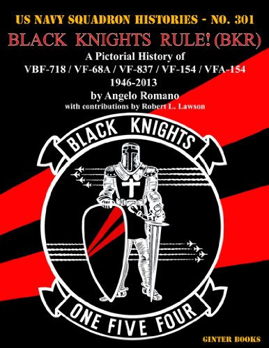 Black Knights Rule! (BKR): A Pictorial History of VBF-718 / VF-68A / VF-837 / VF-154 / VFA-154 - 1946-2013 (US Navy Squadron Histories)