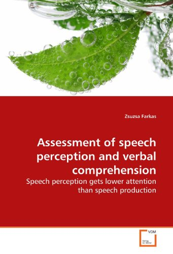Assessment of speech perception and verbal comprehension: Speech perception gets lower attention than speech production