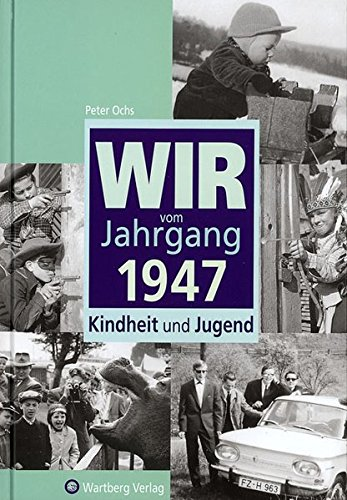 Wir vom Jahrgang 1947: Kindheit und Jugend (Jahrgangsbände)