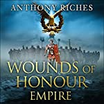 Wounds of Honour: Empire I | Anthony Riches