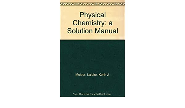 physical chemistry a solution manual keith j meiser laidler rh amazon com Calculus Student Solutions Manual PDF Student Solutions Manual