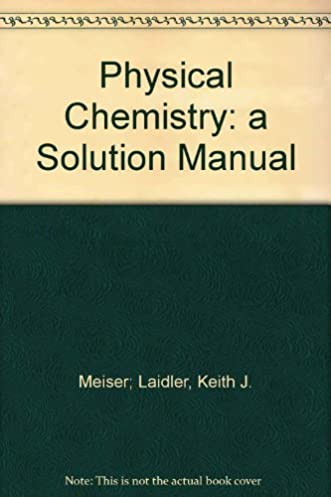 physical chemistry a solution manual keith j meiser laidler rh amazon com Math Solution Manual Calculus Student Solutions Manual PDF