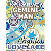How To Attract A Gemini Man - The Astrology for Lovers Guide to Understanding Gemini Men, Horoscope Compatibility Tips and Much More