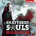 Shattered Souls: A Caitlyn O'Connell Novel, Book 1 Audiobook by Delilah Devlin Narrated by Natalie Ross