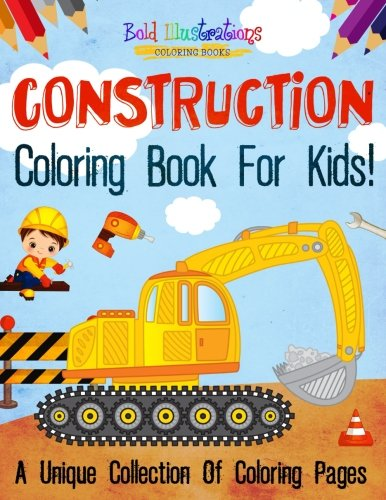 Construction Coloring Book For Kids! A Unique Collection Of Coloring Pages ()