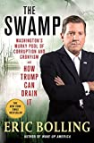 When Washington D.C. was first built, it was on top of a swamp that had to be drained. Donald Trump says it's time to drain it again.    In The Swamp, bestselling author and Fox News Channel host Eric Bolling presents an infuriating, amusing, reve...