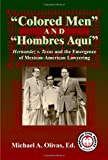 Colored Men and Hombres Aqui, Michael A. Olivas, 1558854762