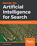 Hands-On Artificial Intelligence for Search: Building intelligent applications and perform enterprise searches