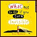 What Not to Do If You Turn Invisible Audiobook by Ross Welford Narrated by Aysha Kala