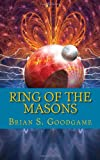Ring of the Masons, Brian S. Goodgame, 1452837082
