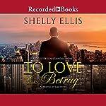 To Love & Betray | Shelly Ellis