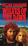 Front cover for the book Wolves of the Dawn by William Sarabande
