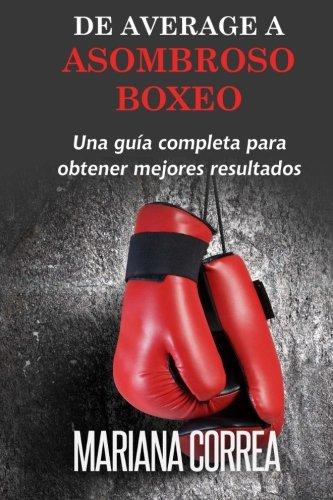 De Average A Asombroso Boxeo: Una guia completa para obtener mejores resultados (Spanish Edition) [Mariana Correa] (Tapa Blanda)