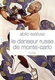 le danseur russe de monte carlo roman traduit de l espagnol cuba par alice seelow litt?rature etrang?re french edition