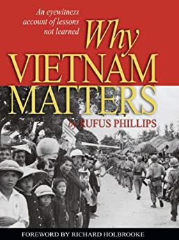 Why Vietnam Matters: An Eyewitness Account of Lessons Not Learned by [Phillips III, Rufus  C.]