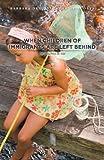 When Children of Immigrants Are Left Behind, Barbara Deotisis Luna De Acosta, 1462064817