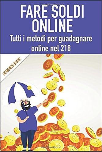 Fare Soldi Online Tutti I Metodi Per Guadagnare Online Nel 2018