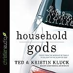 Household Gods | Ted Kluck,Kristin Kluck
