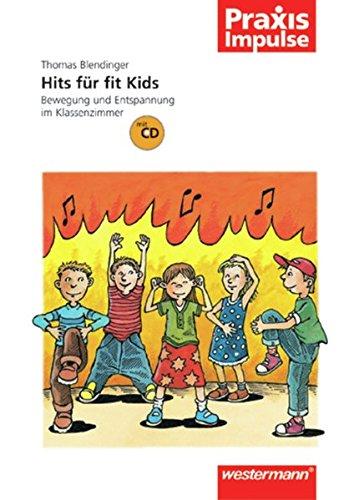 Praxis Impulse: Hits für fit Kids: Bewegung und Entspannung im Klassenzimmer