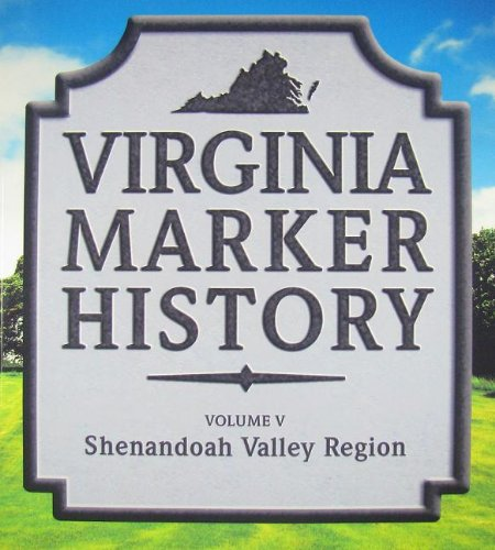 Virginia Marker History Volume V: Shenandoah Valley Region (Virginia Guidebooks, Volume 5)