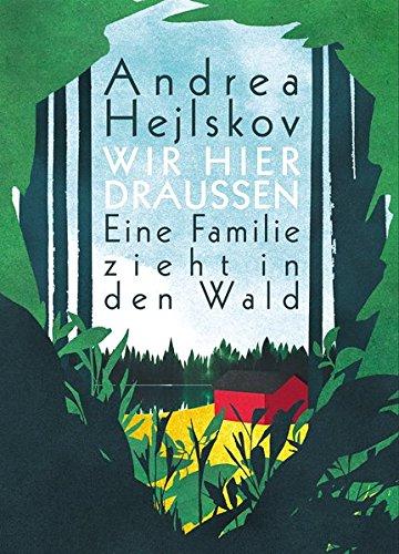 Wir hier draußen: Eine Familie zieht in den Wald