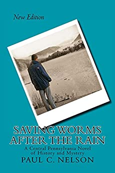 Saving Worms After the Rain: A Central Pennsylvania Novel of History and Mystery by [Nelson, Paul]
