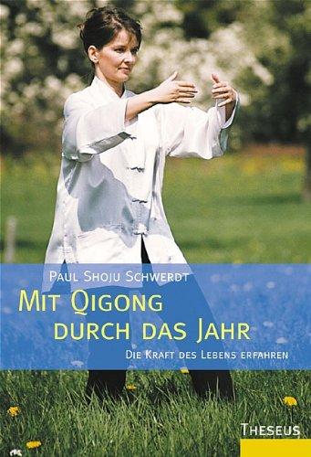 Mit Qigong durch das Jahr: Die Kraft des Lebens erfahren und verstehen Gebundenes Buch – 1. September 2004 Paul S Schwerdt Theseus 3896202405 Autogenes Training