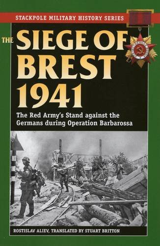Image of The Siege of Brest 1941: The Red Army's Stand against the Germans during Operation Barbarossa (Stackpole Military History Series)
