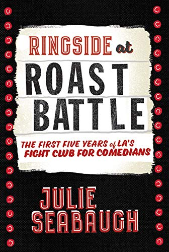 Ringside at Roast Battle: The First Five Years of L A 's
