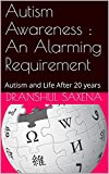 Autism Awareness : An Alarming Requirement: Autism and Life After 20 years