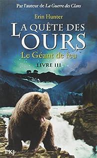 La quête des ours - Cycle 1, tome 3 : Le géant de feu par Erin Hunter