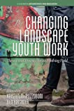 img - for The Changing Landscape of Youth Work: Theory and Practice for an Evolving Field (Adolescence and Education) book / textbook / text book