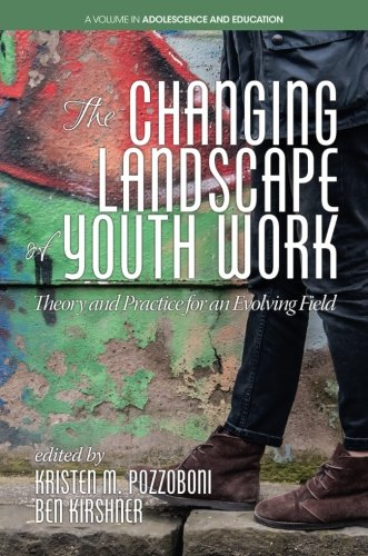 The Changing Landscape of Youth Work: Theory and Practice for an Evolving Field (Adolescence and Education)