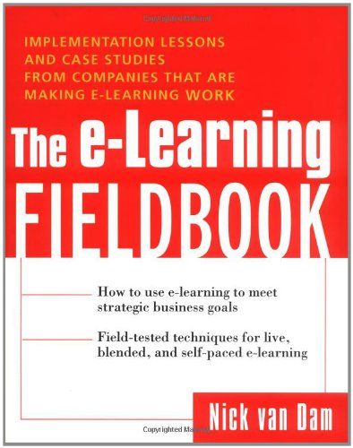 The E-Learning Fieldbook : Implementation Lessons and Case Studies from Companies that are Making E-Learning Work