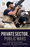 img - for Private Sector, Public Wars: Contractors in Combat - Afghanistan, Iraq, and Future Conflicts (Changing Face of War) book / textbook / text book