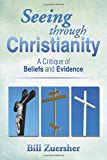 Seeing through Christianity: A Critique of Beliefs and Evidence