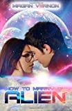 How to Marry an Alien, Magan Vernon, 1482547627