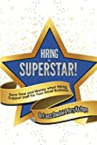 Hiring a Superstar!: Save Time and Money when Hiring Support Staff For Your Small Business