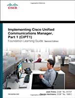 Implementing Cisco Unified Communications Manager, Part 1 (CIPT1) Foundation Learning Guide