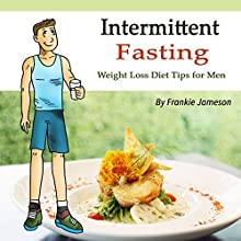 Intermittent Fasting: Weight Loss Diet Tips for Men Audiobook by Frankie Jameson Narrated by Denise L. Fountain