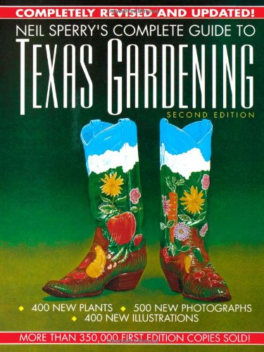 Neil Sperry's Complete Guide to Texas Gardening (Best Plants To Grow In Houston)