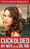 Cuckolded - My Wife on the Oil Rig, Victoria Wessex, 1494878410