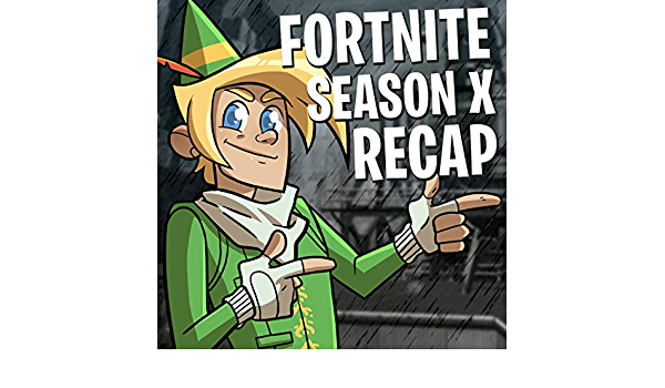 Fortnite Season X Review Fortnite Season X 10 Recap By Inthelittlewood On Amazon Music Amazon Com