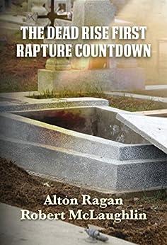 The Dead Rise First: Rapture Countdown by [Ragan, Alton, McLaughlin, Robert]